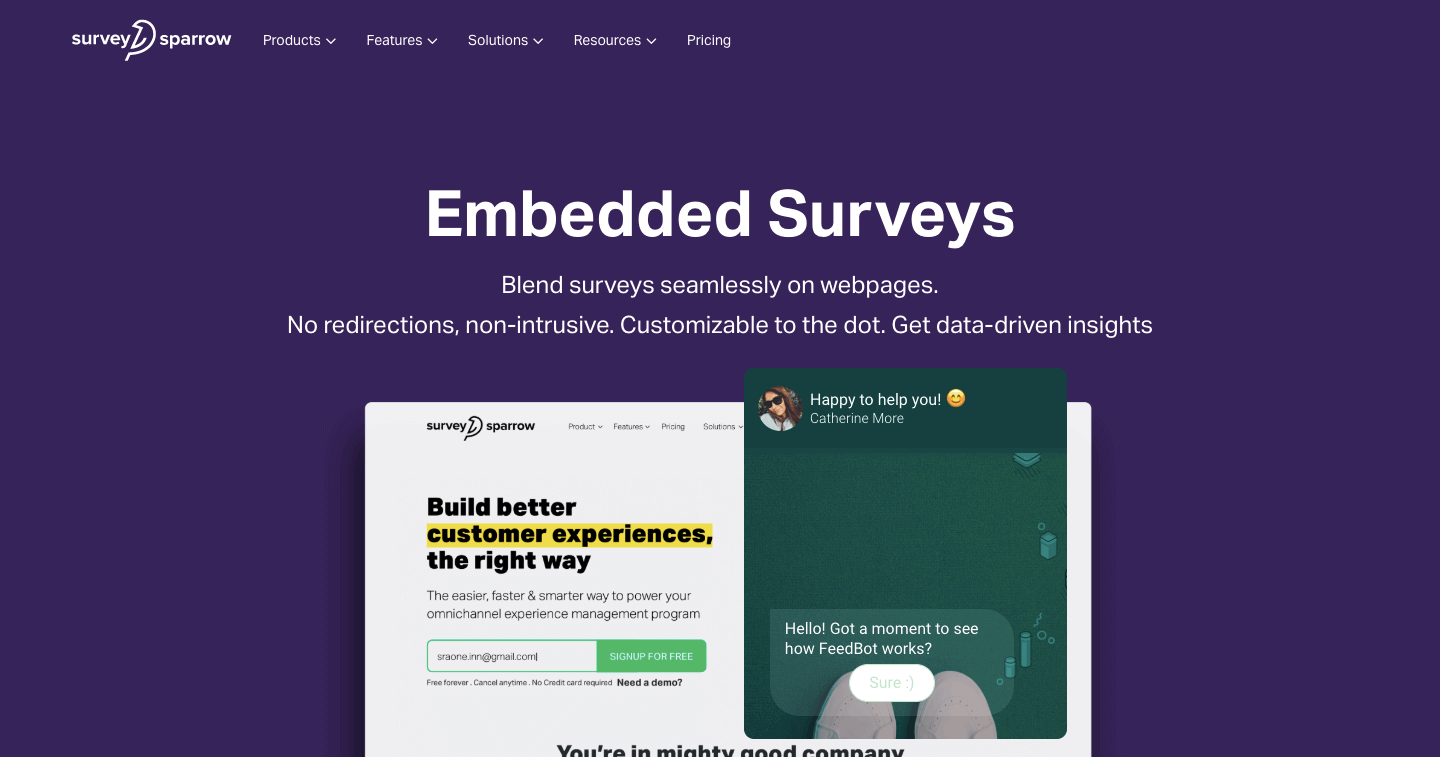 Copy-paste the widget code and embed surveys. Greet, assist, and collect data from visitors!
