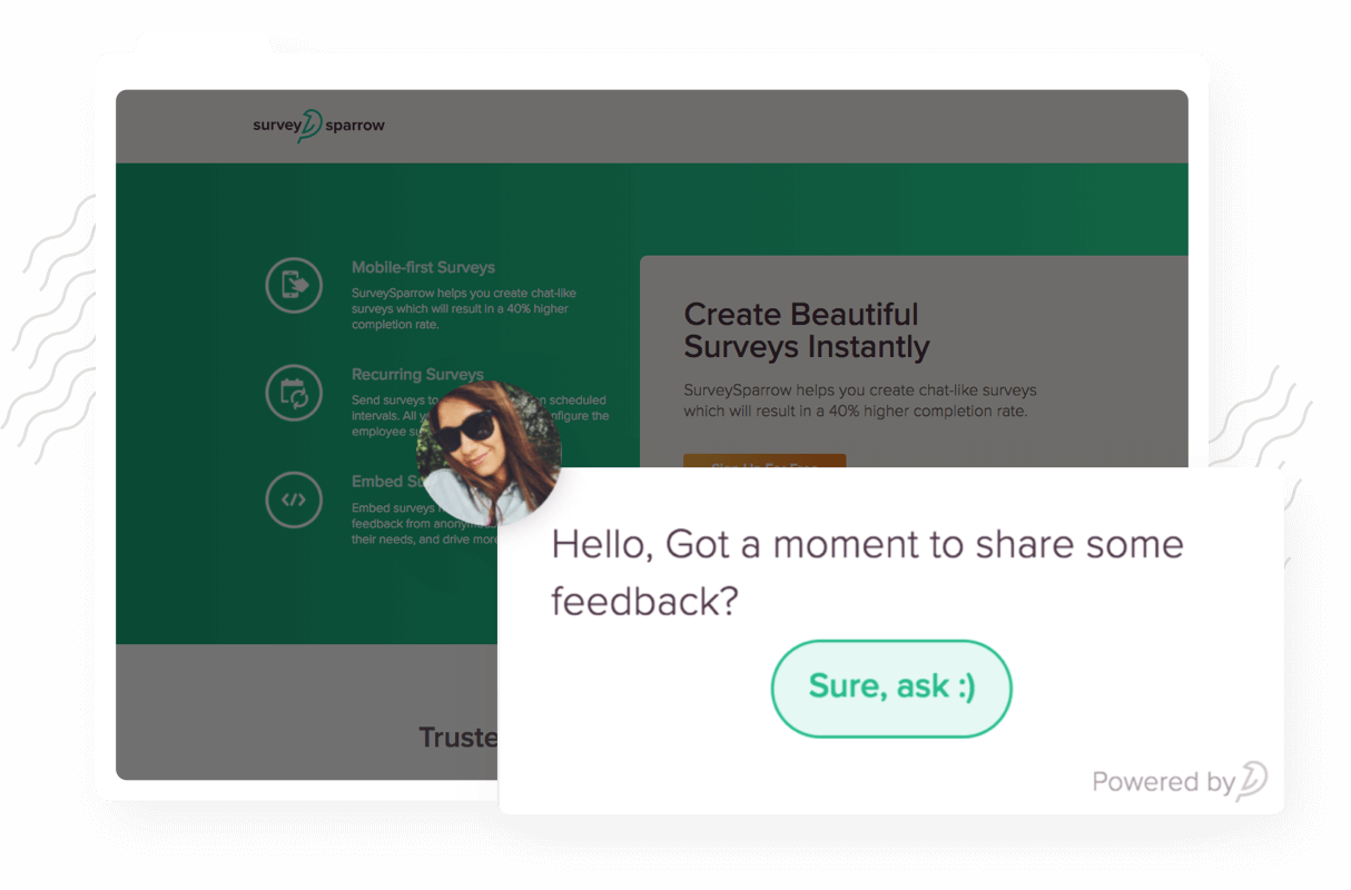 Auto-trigger chat-like surveys while your webpage gets loaded or when a certain scenario is achieved.